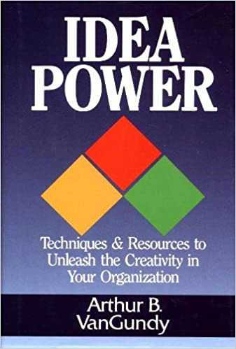 Idea power: techniques & resources to unleash the creativity in your organization