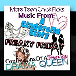More Teen Chick Flicks - Music From A Cinderella Story / Freaky Friday / Confessions Of A Teenage Drama Queen