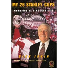 My 26 Stanley Cups: Memories of a Hockey Life by Dick Irvin (2002-10-08)