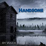 Handsome: A Poem with Taste | Waide Riddle