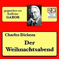 Der Weihnachtsabend Hörbuch von Charles Dickens Gesprochen von: Karlheinz Gabor