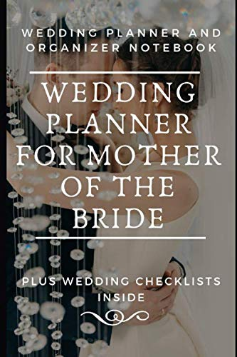 Wedding Planner For Mother Of The Bride: Wedding Planning Organizer With Detailed Worksheets, Budget Planner, Guest lists, Seating charts, Checklists ... plan her Big Day! Small purse-sized planner (Best Travel Checklist App)