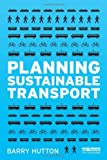 Planning Sustainable Transport, Barry Hutton, 1849713901