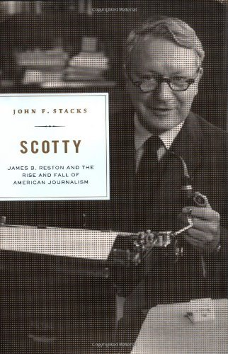 Scotty: James B. Reston and the Rise and Fall of American Journalism by John F. Stacks (2002-12-01) (01 Stack Cool)