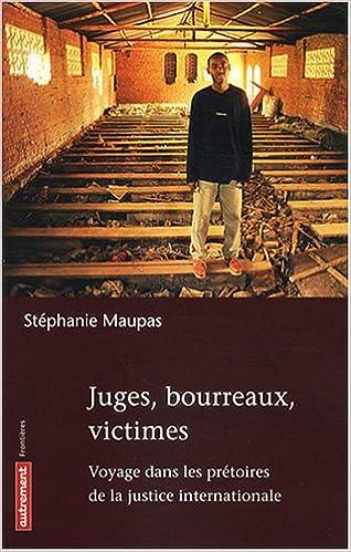 Lire en ligne Juges, bourreaux, victimes : Voyage dans les prêtoires de la justice internationale epub, pdf