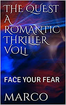 THE QUEST A ROMANTIC THRILLER VOL 1: FACE YOUR FEAR by [marco]