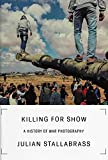 Killing for Show: Photography, War and the Media in Vietnam and Iraq