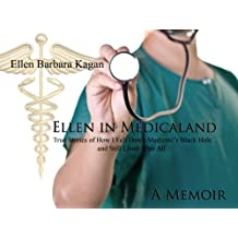 Ellen in Medicaland: True Stories of How I Fell Down Medicine's Black Hole and Still Lived After All