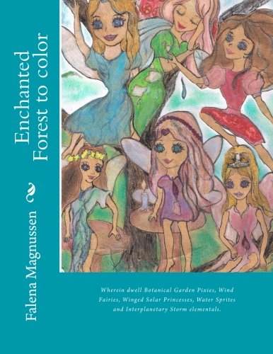 Enchanted Forest to color: Wherein dwell Botanical Garden Pixies, Wind Fairies, Winged Solar Princesses, Water Sprites and Interplanetary Storm elementals.