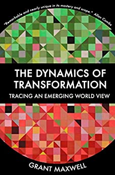 The Dynamics of Transformation: Tracing an Emerging World View by [Maxwell, Grant]