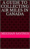 A Guide to Collecting Air Miles in Canada