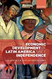 The Economic Development of Latin America Since Independence (Initiative for Policy Dialogue (Hardcover))
