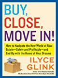 Buy, Close, Move In!: How to Navigate the New World of Real Estate--Safely and Profitably--and End Up with the Home of Your Dreams