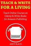 Teach & Write for a Living: Teach Online Courses on Udemy & Write Books for Amazon Publishing