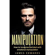 Manipulation: How To Recognize & Deal With Emotional Manipulation (Mind control, People persuasion, human psycology, Proven guide, Deception)