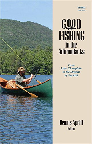 Good Fishing in the Adirondacks: From Lake Champlain to the Streams of Tug Hill (Third (Adirondack Fishing Guide)