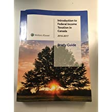 Introduction to Federal Income Taxation in Canada 37th Edition, 2016-2017-Study Guide