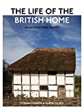 The Life of the British Home - An ArchitecturalHistory
