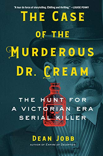 Book Cover: The Case of the Murderous Dr. Cream: The Hunt for a Victorian Era Serial Killer