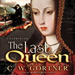 The Last Queen: A Novel of Juana La Loca | C. W. Gortner