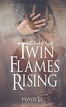 The Book of Angels: Twin Flames Rising by [El, Maya]