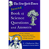 The New York Times Second Book of Science Questions and Answers: 225 New, Unusual, Intriguing, and Just Plain Bizarre Inquiries Into Everyday Sci entific Mysteries (English Edition)