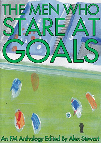 The Men Who Stare At Goals: A Football Manager Anthology