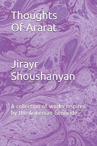 Thoughts Of Ararat: A collection of works inspired by the Armenian Genocide. pdf