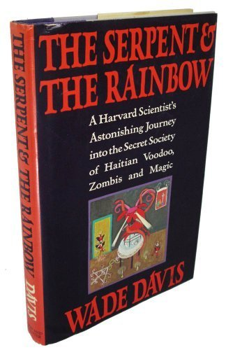 The Serpent and the Rainbow: A Harvard Scientist's Astonishing Journey into the Secret Society of Haitian Voodoo, Zombis and Magic by Wade Davis (1985) Hardcover