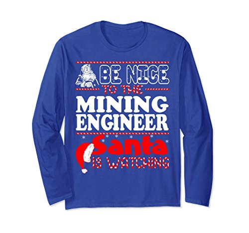 Unisex Be Nice To Mining Engineer Santa Watching Christmas Tshirt Small Royal Blue