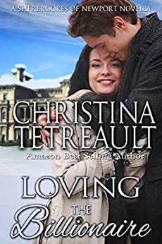 Loving The Billionaire (The Sherbrookes of Newport) by [Tetreault, Christina]