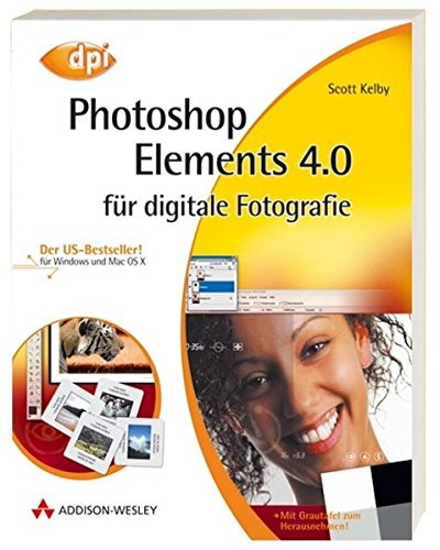 Photoshop Elements 4.0 für digitale Fotografie - Für Windows und Mac OS X!: Der US-Bestseller! Für Windows und Mac OS X (DPI Grafik)