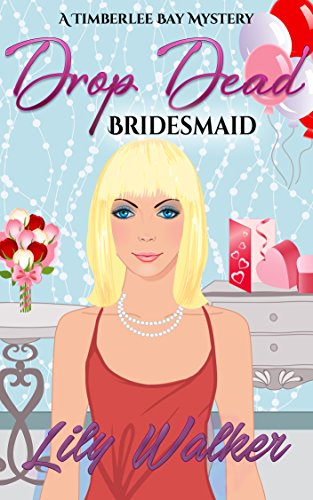 Drop Dead Bridesmaid (A Timberlee Bay Mystery Book 2) - Lily Drop