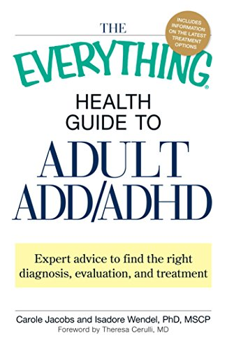 The Everything Health Guide to Adult ADD/ADHD: Expert advice to find the right diagnosis, evaluation and treatment (Everything®)