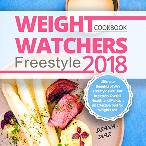 Weight Watchers Freestyle Cookbook 2018: Ultimate Benefits of WW Freestyle Diet That Improves Overall Health and Makes it an Effective Tool for Weight Loss (English Edition)