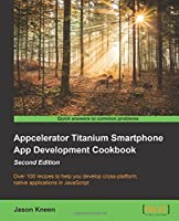 Appcelerator Titanium Smartphone App Development Cookbook, 2nd Edition Front Cover