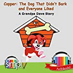 Copper: The Dog That Didn't Bark and Everyone Liked | Grandpa Dave