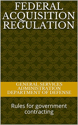 Federal Acquisition Regulation: Rules for government contracting (English Edition)