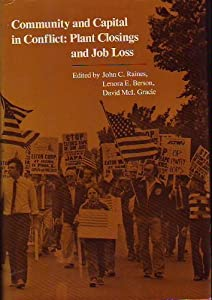 Community and Capital in Conflict: Plant Closings and Job Loss John Raines, L. Berson and D. Grace