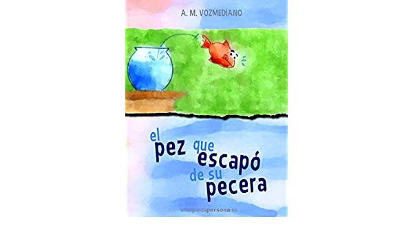 El pez que escapó de su pecera (Spanish Edition) - Kindle edition by A. M. Vozmediano. Children Kindle eBooks @ Amazon.com.
