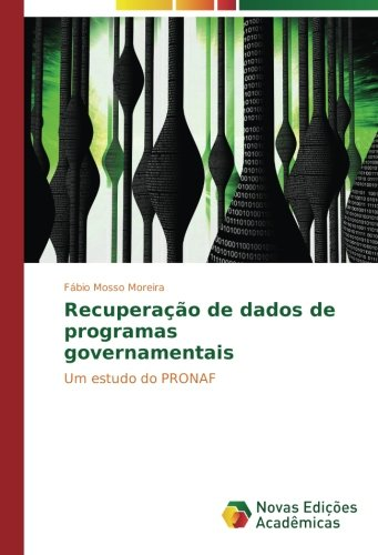 Recuperação de dados de programas governamentais: Um estudo do PRONAF (Portuguese Edition) pdf