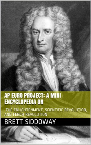 AP Euro Project: a Mini Encyclopedia on the Enlightenment, Scientific Revolution, and Fench Revolution (Homeworker Helper)