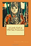 A Little Girl in Old San Francisco, Amanda Douglas, 1484810597