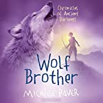 Wolf Brother: Chronicles of Ancient Darkness, Book 1 | Michelle Paver