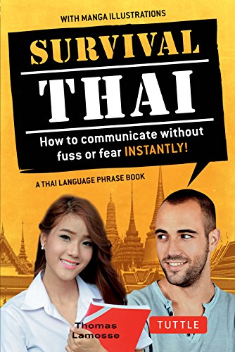 Survival Thai: How to Communicate without Fuss or Fear Instantly! (Thai Phrasebook & Dictionary) (Survival Series) (Thai Book Phrase English)