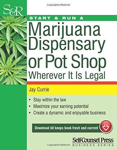 Start & Run a Marijuana Dispensary or Pot Shop: Wherever It Is Legal! (Start & Run a Business Series) (Business To A Start Marijuana How)