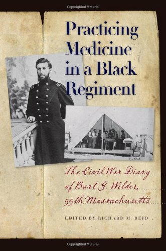 Practicing Medicine in a Black Regiment: The Civil War Diary of Burt G. Wilder, 55th Massachusetts