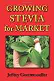Growing Stevia for Market, Jeffrey Goettemoeller, 0978629353