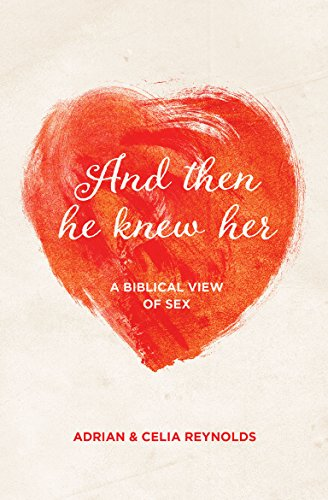 And Then He Knew Her: A biblical view of sex by [Reynolds, Adrian, Reynolds, Celia]