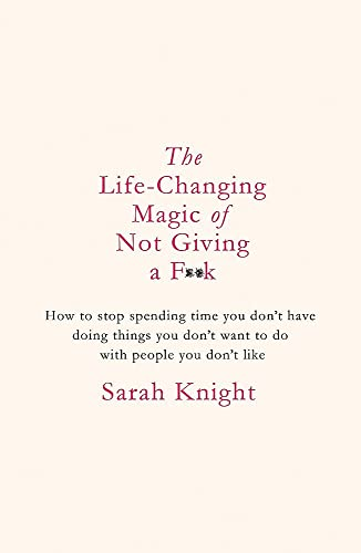 The Life Changing Magic of Not Giving a F**k: The bestselling book everyone is talking about